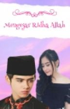 Mengejar Ridha Allah (MR.A) by Putriindriani22