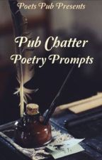 Pub Chatter Poetry Prompts by PoetsPub