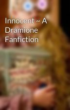 Innocent ~ A Dramione Fanfiction by enchanted13