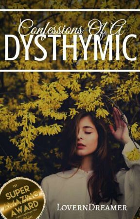 The Confessions Of A Dysthymic by LovernDreamer