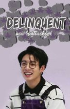 delinquent | kth.jjk by OwnedByTaehyung