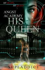 Angst Academy: His Queen (#TheGoldenChoice2017) by supladdict