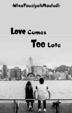 Love Comes Too Late by iamwinafm