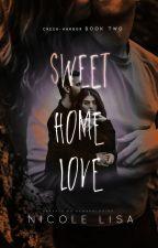 Sweet Home Love (Book 2: Creek-Harbor) by XxMiss_SummerxX