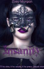 Insanity VOL 1 - COMPLETO - IN EDITING E AMPLIAMENTO PER PROSSIMA PUBBLICAZIONE by ZoeyMorgan98