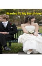 Married to my Best Friend... by bookie52