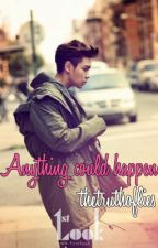 Anything could happen [BIG BANG] | [ON HOLD] by thetruthoflies