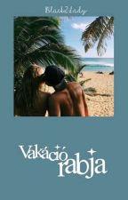 Vakáció rabja  /Befejezett/ by Black2Lady