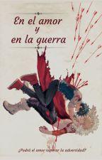 En el amor y en la guerra by carocaritochan