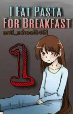 I eat pasta for breakfast (Tamamlandı.) by anti_school8461