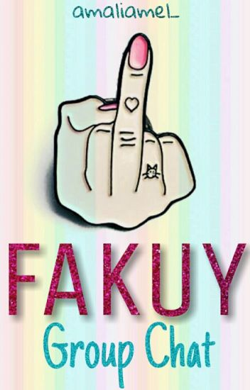Fakuy [Group Chat]