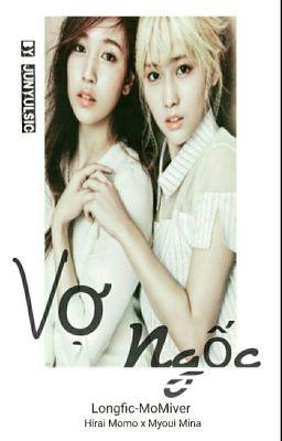 Đọc truyện [LONGFIC-COVER] VỢ NGỐC - Momo x Mina (MoMi) [Full]