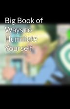 Big Book of Ways to Humiliate Yourself by CheckPad
