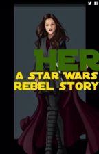 Her. (A rebal story) by Ahsoka_snips_fangirl