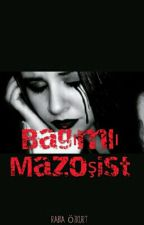 Bağımlı Mazoşist by RabiaKhan245