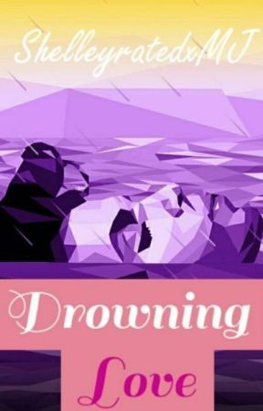 Drowning Love by ShelleyratedxMJ