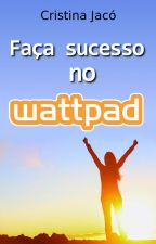 Faça sucesso no wattpad by CristinaJaco
