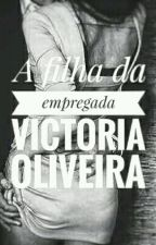 A filha da empregada.  by VictoriaOliveira866