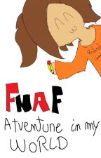 FNAF, Adventure in my world. by Balloonpapet