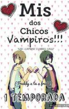 Mis dos chicos vampiros!!!(fredd x tu x freddy) by Panditamackenzy