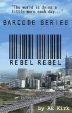 Barcode Book 3: Rebel Rebel (NaNoWriMo 2013) by AE_KIrk