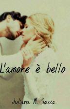 L'amore è bello by juhsouza1209