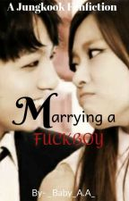 Marrying a Fuckboy  ( Jungkook Fanfiction ) by Moon_Chae_Min