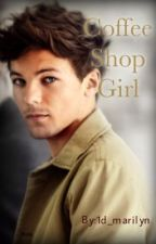 Coffee Shop Girl (Short Louis Tomlinson Story) by 1d_marilyn