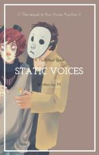 =Static Voices=וSequel to Run Away Psychos•×/TICCIMASK/ by EveryTribeHornets