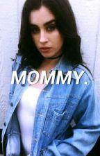 Mommy » camren by camzmilaxx