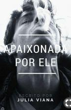 Apaixonada Por Ele [Concluída] by July_loopes