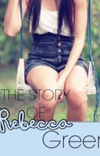 The Story of Rebecca Green by littleblondie_x