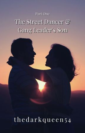 The Street Dancer and Gang Leader's Son by LoveStory505