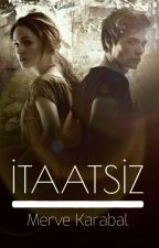 İtaatsiz by mkarabal