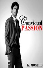 Convicted Passion (ON HOLD) by KateeSmurfette