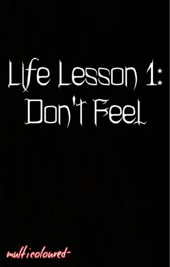 Life Lesson 1: Don't Feel