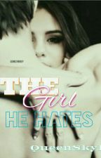 The Girl He Hates. by yourroyal_girl