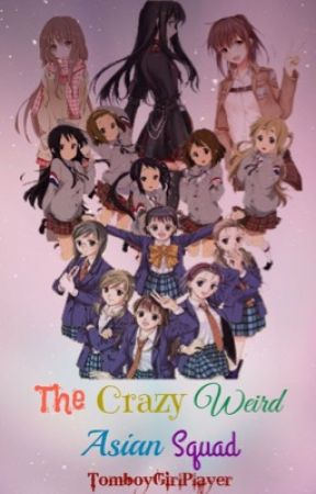The Crazy Weird Asian Squad by TomboyGirlPlayer