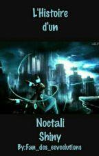 L'histoire d'un Noctali Shiny (Terminé) by Fan_des_eeveelutions