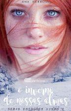 O inverno de nossas almas - Livro 2 by AnaBarbosaS