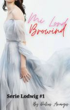 Mi Lord Browind //Serie Lodwig #1 #FrostGalaxyAwards2018 by DulcesAmargos