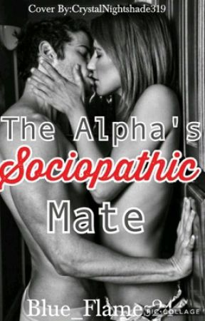 The Alpha's Sociopathic Mate by Blue_Flame24