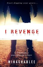 I Revenge by Minachanlee