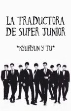 La traductora de Super Junior (kyuhyun y tu) [TERMINADA] by ToxicGirl_0
