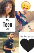 My Teen Life (In the hood) by lovejasss
