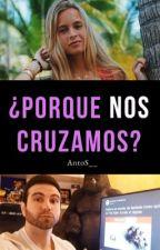 ¿Porque nos cruzamos? (Vegetta y tu) by AntoS__