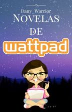 Novelas de Wattpad  -2- by Dany_Warrior