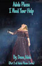 Adele Please I Need Your Help by Adele_MBE