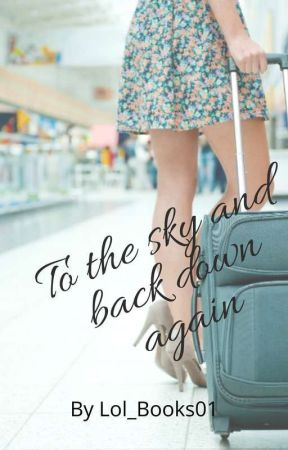 To The Sky And Back Down Again by lol_books01