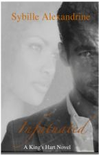 Infatuated: A King's Hart Novel Book 1 (BWWM) by SybilleAlexandrine